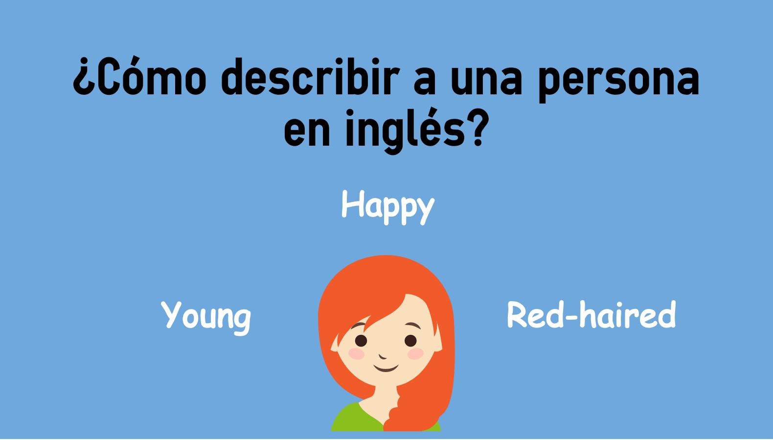 Cómo Describir A Una Persona En Inglés Colanguage